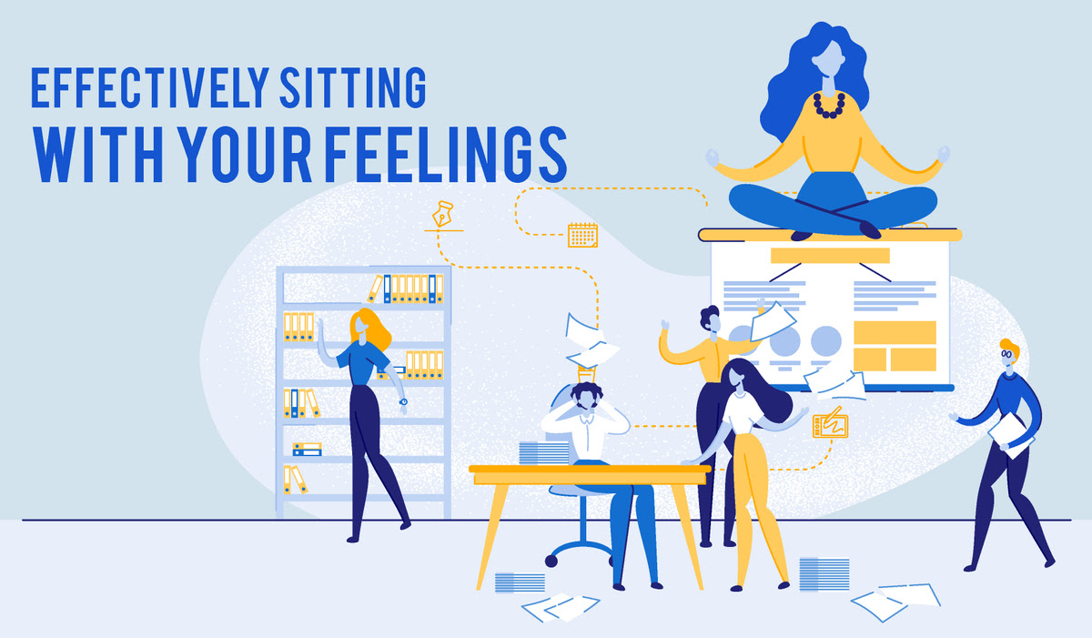 Effectively Sitting With Your Feelings