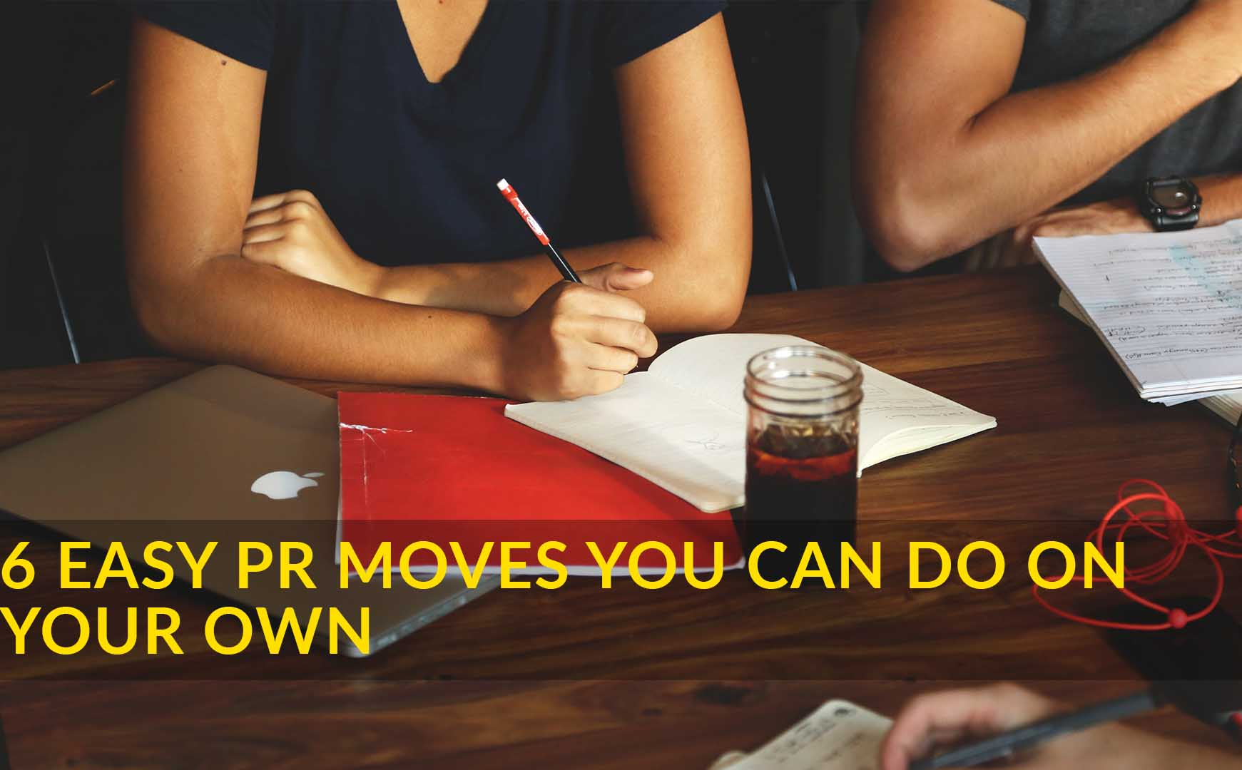 6 Easy PR Moves You Can Do On Your Own